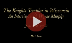 The Knights Templar in Wisconsin: An Interview with Wayne Murphy Part 2
