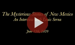 The Mysterious Stones of New Mexico: An Interview with Louis Serna Part 1