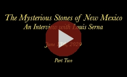 The Mysterious Stones of New Mexico: An Interview with Louis Serna Part 2
